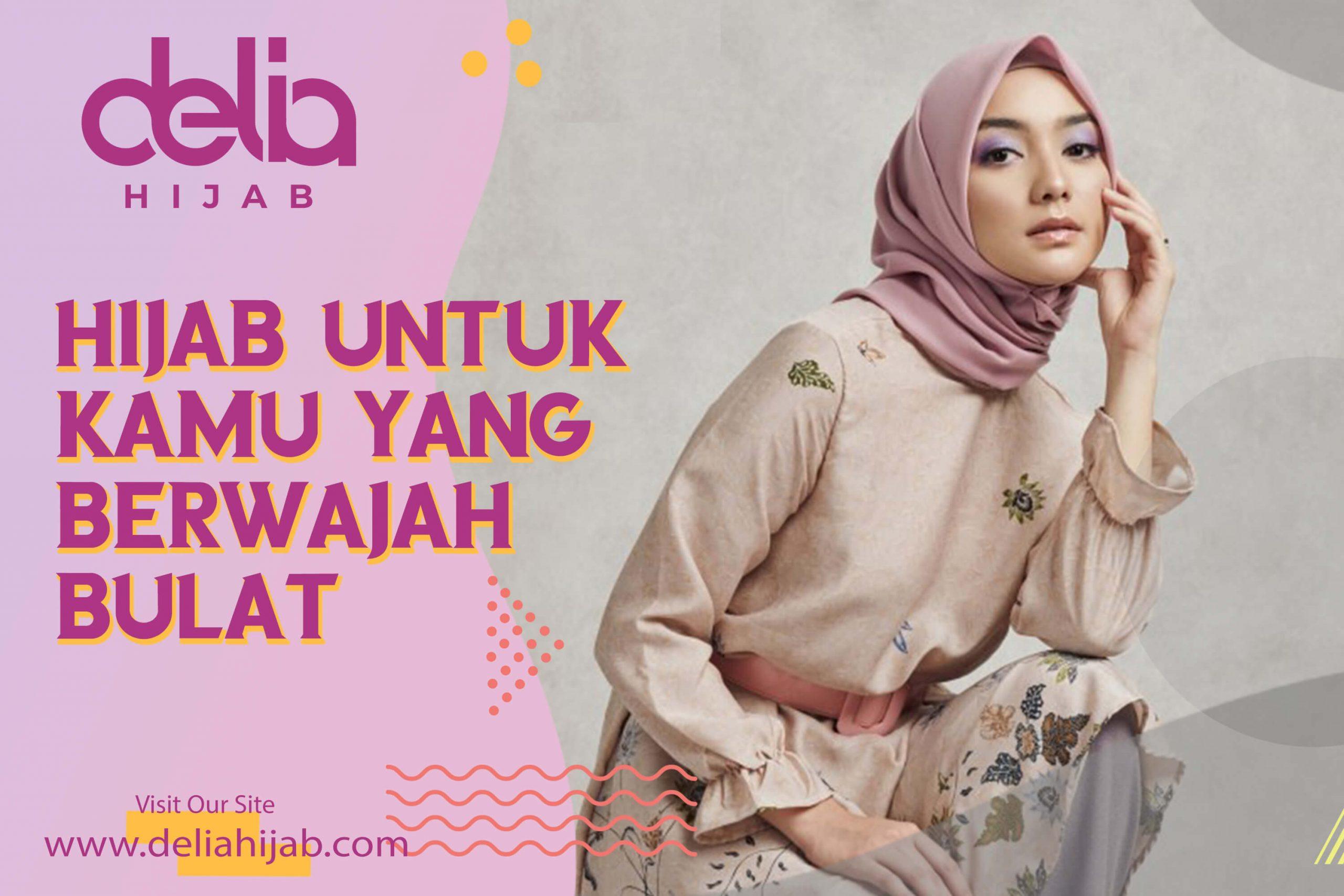 Model Hijab Untuk Wajah Bulat Simpel Dan Kekinian 1 Delia Hijab